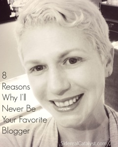 8-Reasons-Why-Ill-Never-Be-Your-Favorite-Blogger